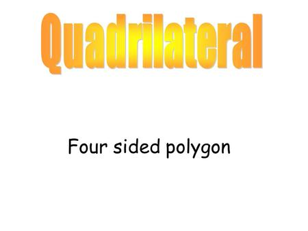 Quadrilateral Four sided polygon.