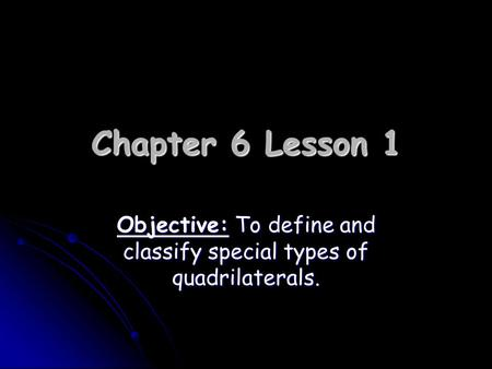 Chapter 6 Lesson 1 Objective: To define and classify special types of quadrilaterals.