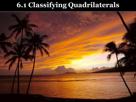 6.1 Classifying Quadrilaterals. Special Quadrilaterals A parallelogram is a quadrilateral with both pairs of opposite sides parallel. A rhombus is a parallelogram.