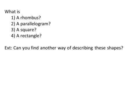What is 1) A rhombus? 2) A parallelogram? 3) A square? 4) A rectangle?