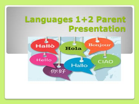 Languages 1+2 Parent Presentation Languages 1+2 Parent Presentation.