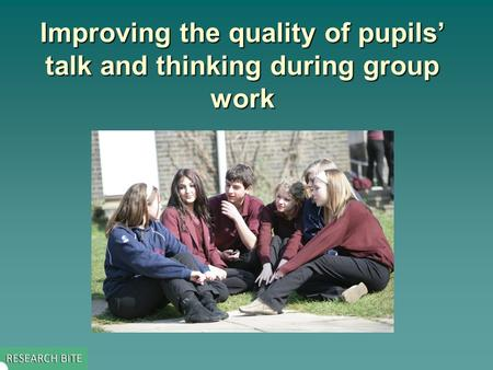Improving the quality of pupils' talk and thinking during group work.