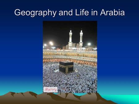 Geography and Life in Arabia. 7.2.1 Geography and Life in Arabia The Big Idea Life in Arabia was influenced by the harsh desert climate of the region.