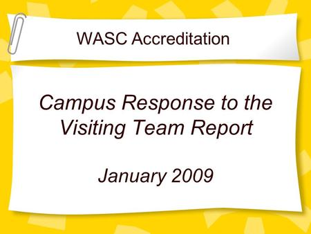 Campus Response to the Visiting Team Report January 2009 WASC Accreditation.