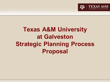 Texas A&M University at Galveston Strategic Planning Process Proposal.