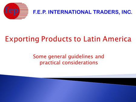Some general guidelines and practical considerations F.E.P. INTERNATIONAL TRADERS, INC.