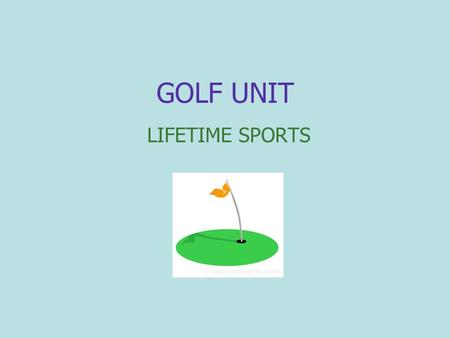 GOLF UNIT LIFETIME SPORTS. GOLF ETIQUITTE Maximum of 14 clubs in bag Proper Attire - soft spike golf shoes, collared shirt, shorts or slacks- no jeans,