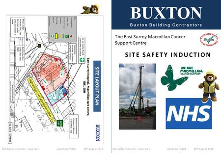 Site Safety Induction - Issue No 1 Appendix HS904 10 th August 2015 BUXTON Buxton Building Contractors The East Surrey Macmillan Cancer Support Centre.