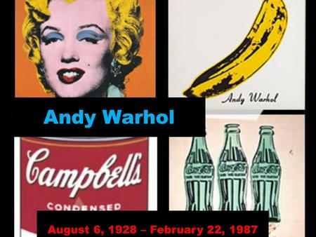 Andy Warhol August 6, 1928 – February 22, 1987. Andy Warhol was an American artist known for the visual art movement otherwise called pop art. His art.