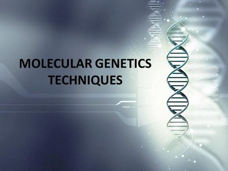 MOLECULAR GENETICS TECHNIQUES. Molecular Genetics Technologies i.Polymerase chain reaction ii.DNA/Genomic sequencing iii.Gel electrophoresis iv.Restriction.