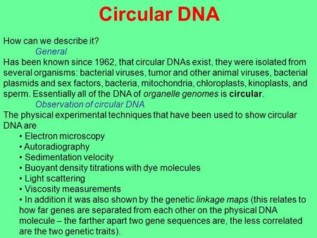 Circular DNA How can we describe it? General Has been known since 1962, that circular DNAs exist, they were isolated from several organisms: bacterial.