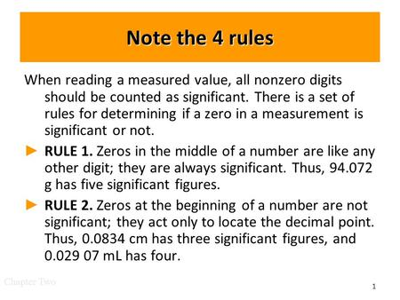 Note the 4 rules When reading a measured value, all nonzero digits should be counted as significant. There is a set of rules for determining if a zero.
