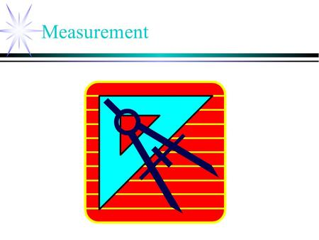 Measurement. Every Measurement Consists of two things ● ___________________.