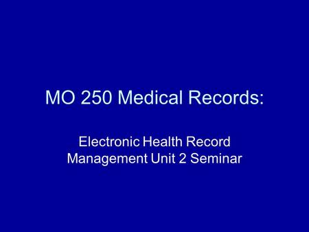 MO 250 Medical Records: Electronic Health Record Management Unit 2 Seminar.