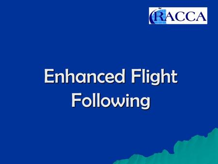 "Enhanced Flight Following. Major Concepts  ""Second Opinion""  Positive Flight Following  Resource for Captain."