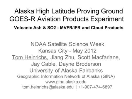 Alaska High Latitude Proving Ground GOES-R Aviation Products Experiment Volcanic Ash & SO2 - MVFR/IFR and Cloud Products NOAA Satellite Science Week Kansas.