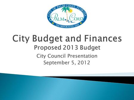 City Council Presentation September 5, 2012.  April ◦ Departments begin line item budgets and projections ◦ Departments submit new program, personnel.