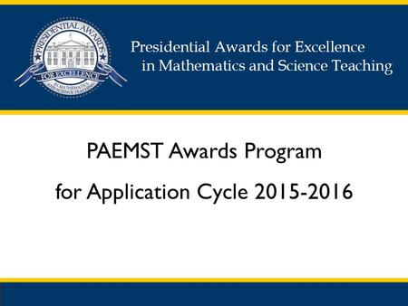 PAEMST Awards Program for Application Cycle 2015-2016.