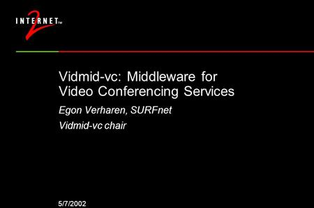 5/7/2002 Vidmid-vc: Middleware for Video Conferencing Services Egon Verharen, SURFnet Vidmid-vc chair.