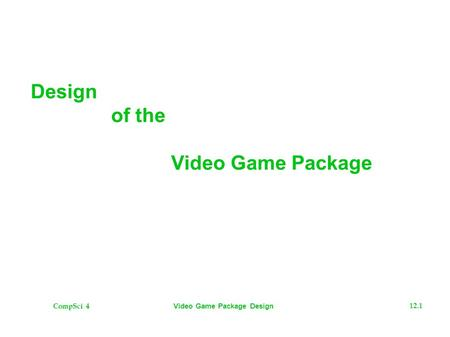 CompSci 4 12.1 Video Game Package Design Design of the Video Game Package.