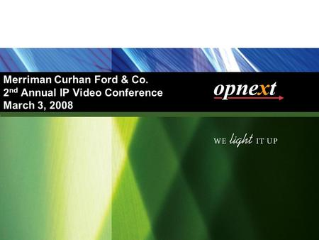 4/26/2017 10:25 PM Merriman Curhan Ford & Co. 2nd Annual IP Video Conference March 3, 2008 NEWLIGHT\Roadshow\55 Road Show.ppt.