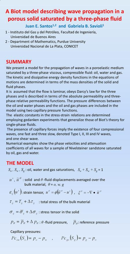 A Biot model describing wave propagation in a porous solid saturated by a three-phase fluid Juan E. Santos 1,2 and Gabriela B. Savioli 1 1 - Instituto.