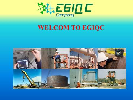 WELCOM TO EGIQC. EGIQC Engineering Group For Inspection & Quality Control.