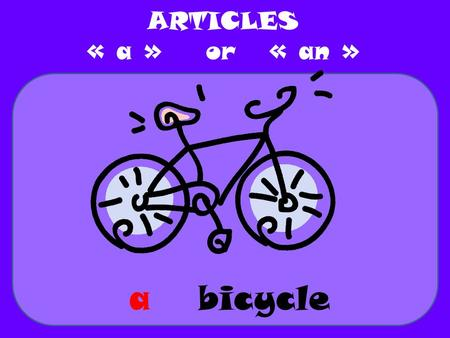 Bicycle ARTICLES « a » or « an » a. apple ARTICLES « a » or « an » an.