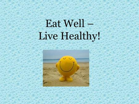 Eat Well – Live Healthy!.