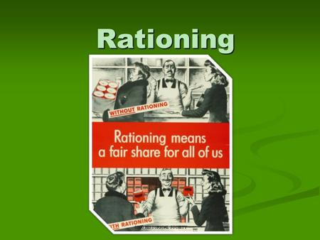 Rationing. What was rationing? Rationing was a system that provided everyone with the same amount of scarce goods. Rationing was a system that provided.