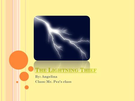T HE L IGHTNING T HIEF By: Angelina Class: Mr. Pez's class.