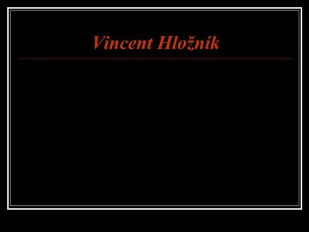 Vincent Hložník. Vincent Hložník - National Artist, university professor, painter, graphic artist and illustrator.