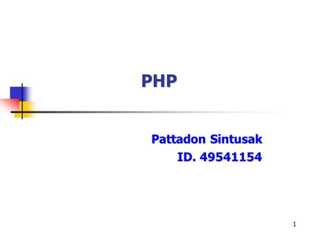 1 PHP Pattadon Sintusak ID. 49541154. PHP Programmingintroduction2 Content History of PHP What's PHP? Purpose of PHP Structure of PHP Language Reference.