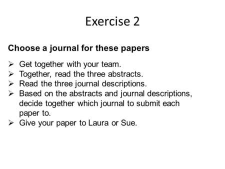 Choose a journal for these papers  Get together with your team.  Together, read the three abstracts.  Read the three journal descriptions.  Based on.