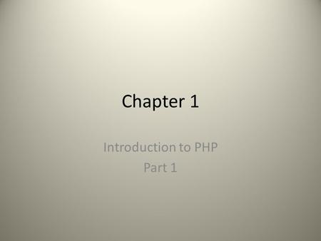 Chapter 1 Introduction to PHP Part 1. Textbook's Code  DOWNLOADS PHP and MySQL for Dynamic Web Sites Complete Set of Scripts.