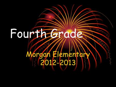 Fourth Grade Morgan Elementary 2012-2013. Overview Welcome to the fourth grade! You and your child are going to experience a year full of academic challenges.
