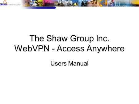 The Shaw Group Inc. WebVPN - Access Anywhere Users Manual.