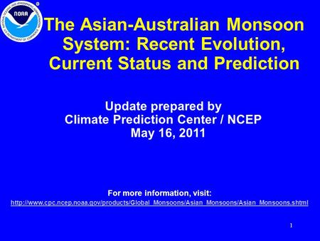 1 The Asian-Australian Monsoon System: Recent Evolution, Current Status and Prediction Update prepared by Climate Prediction Center / NCEP May 16, 2011.