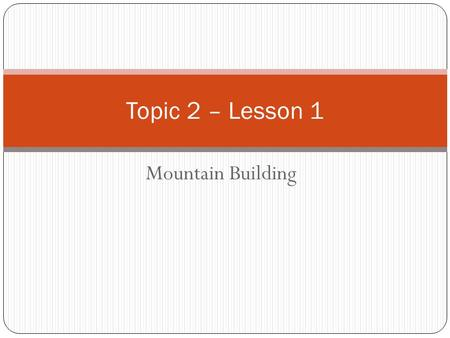 Mountain Building Topic 2 – Lesson 1. Introduction Mountain ranges provide some of the most spectacular scenery on this planet.