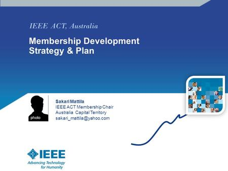 IEEE ACT, Australia Membership Development Strategy & Plan Sakari Mattila IEEE ACT Membership Chair Australia Capital Territory