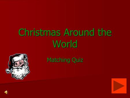 Christmas Around the World Matching Quiz Directions Think about the countries we studied this week. Think about the countries we studied this week. Look.
