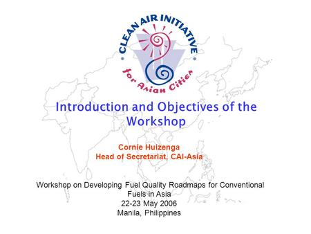 Strengthening the air quality management community in Asia www.cleanairnet.org/caiasia Introduction and Objectives of the Workshop Sustainable Urban Mobility.