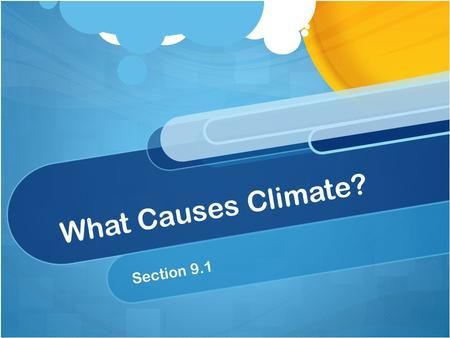 What Causes Climate? Section 9.1. Standards Science 6.4 d Students know the sun is the major source of energy for Earth's surface. Science 6.4 e Students.