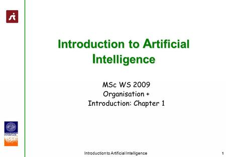1 Introduction to Artificial Intelligence MSc WS 2009 Organisation + Introduction: Chapter 1.