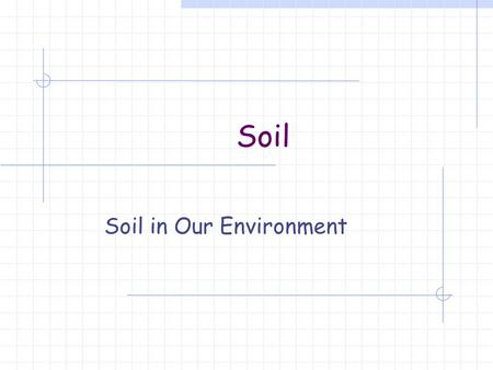 "Soil Soil in Our Environment. What is soil? Or is it Dirt? ""Gold's father is dirt, yet it regards itself as noble."" Yiddish Proverb."