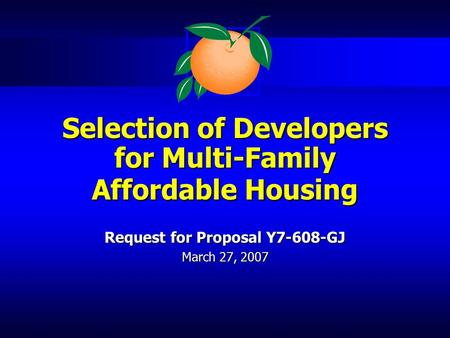 Selection of Developers for Multi-Family Affordable Housing Selection of Developers for Multi-Family Affordable Housing Request for Proposal Y7-608-GJ.