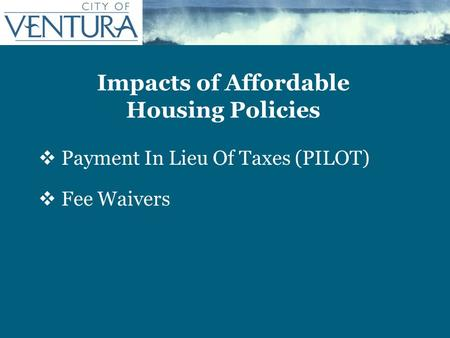 Impacts of Affordable Housing Policies  Payment In Lieu Of Taxes (PILOT)  Fee Waivers.