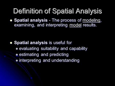 Definition of Spatial Analysis Spatial analysis - The process of modeling, examining, and interpreting model results. Spatial analysis - The process of.