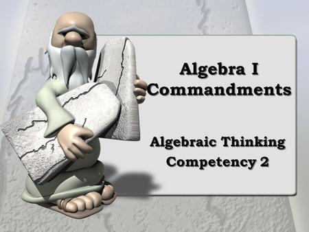 Algebra I Commandments Algebraic Thinking Competency 2 Algebraic Thinking Competency 2.