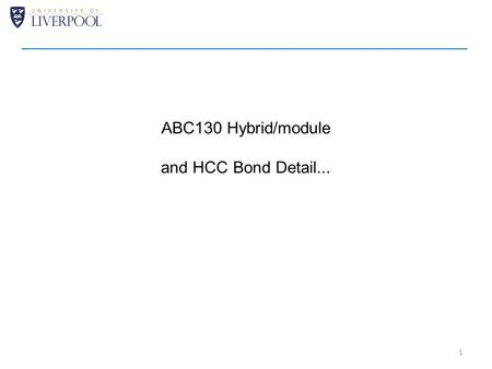 ABC130 Hybrid/module and HCC Bond Detail... 1. ABC130 Left & Right Handed Hybrid and Module Topology 27.73 Original proposal – same flavour hybrids Hybrid-module.